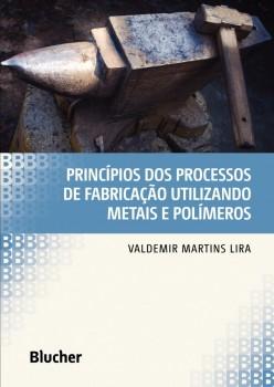Princípios dos Processos de Fabricação utilizando Metais e Polímeros, livro de Valdemir Martins Lira