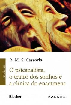 O Psicanalista, o Teatro dos Sonhos e a Clínica do Enactment, livro de R. M. S. Cassorla