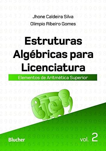Estruturas Algébricas Para Licenciatura: Elementos de Aritmética Superior (Volume 2), livro de Jhone Caldeira Silva, Olimpio Ribeiro Gomes