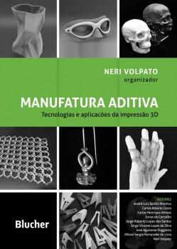 Manufatura Aditiva: Tecnologias e Aplicações da Impressão 3D, livro de Neri Volpato