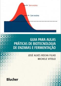 Guia para Aulas Práticas de Biotecnologia de Enzimas e Fermentação, livro de José Alves Rocha Filho, Michele Vitolo