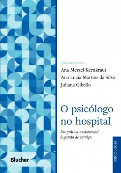 O Psicólogo no Hospital: Da prática assistencial à gestão de serviço, livro de Juliana Gibello, Ana Merzel Kernkraut, Ana Lucia Martins da Silva