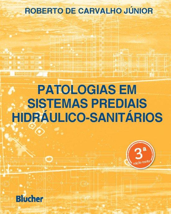 Patologias em Sistemas Prediais Hidráulico-Sanitários - 3ª Edição, livro de Roberto De Carvalho Júnior