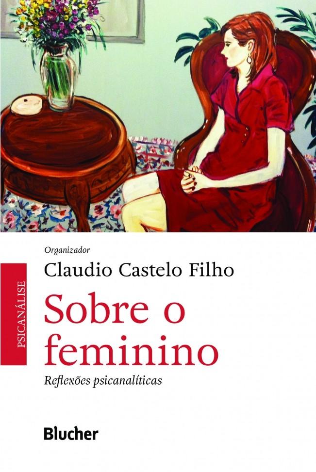 Sobre o feminino: Reflexões psicanalíticas, livro de Claudio Castelo Filho (org.)