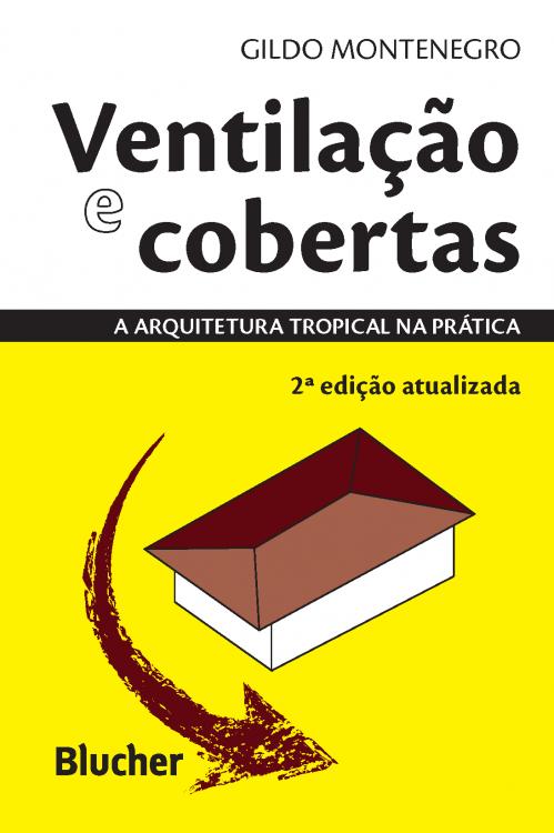 Ventilação e cobertas. A arquitetura tropical na prática (2ª edição atualizada), livro de Gildo A. Montenegro