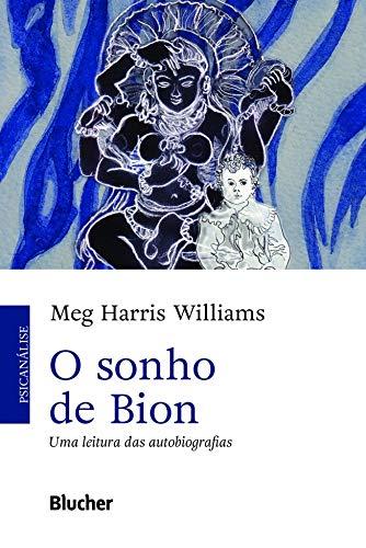 O Sonho de Bion: uma Leitura das Autobiografias, livro de Meg Harris Williams