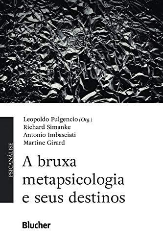 A bruxa metapsicologia e seus destinos, livro de Leopoldo Fulgencio, Richard Simanke, Antonio Imbasciati, Martine Girard
