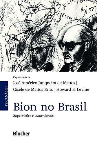 Bion no Brasil: Supervisões e comentários, livro de José Américo Junqueira de Mattos, Gisèle de Mattos Brito, Howard B. Levine (orgs.)
