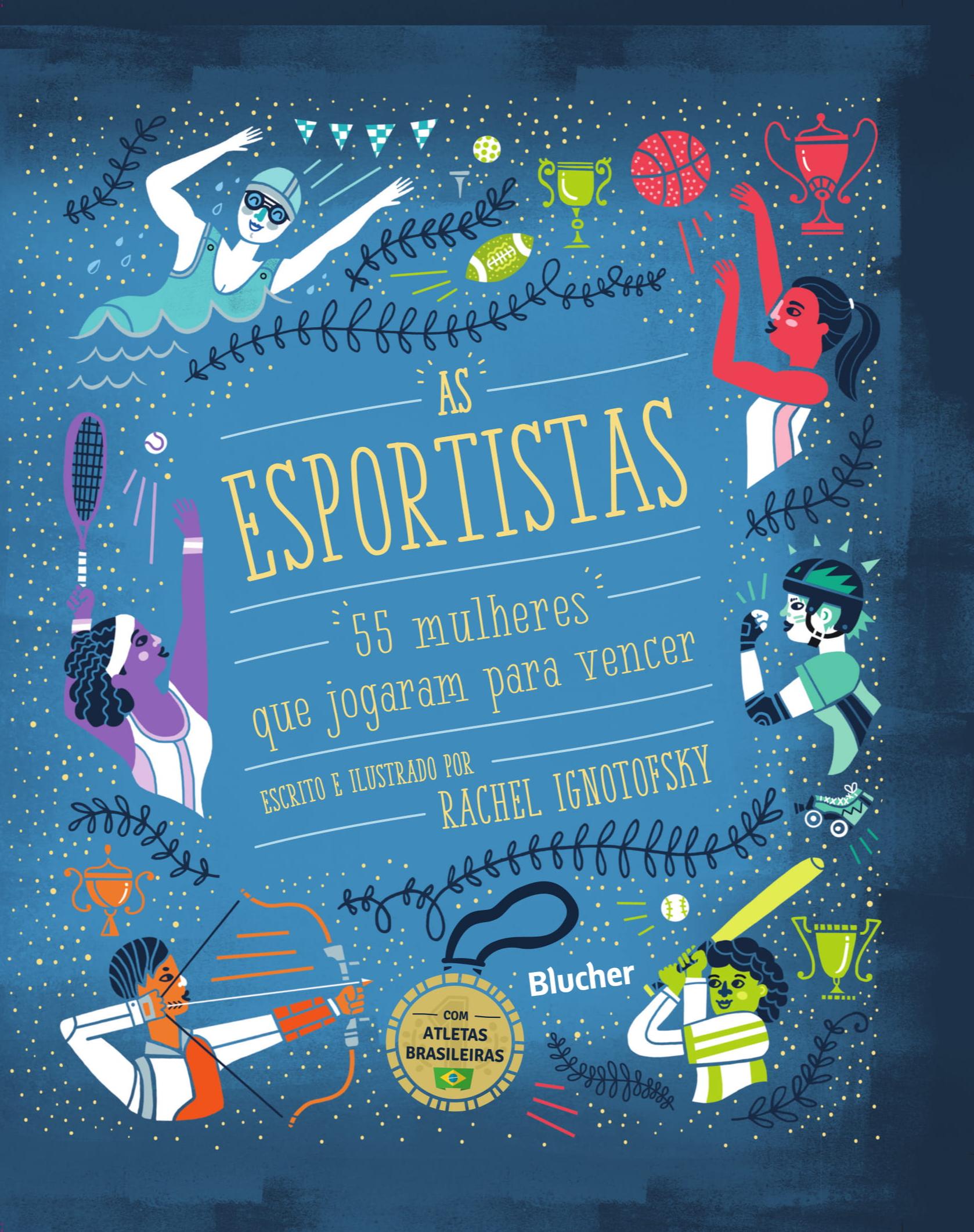 As esportistas - 55 mulheres que jogaram para vencer , livro de Rachel Ignotofsky [texto e ilustrações]