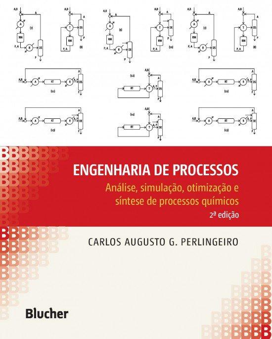 Engenharia de Processos Análise, Simulação, Otimização e Síntese de Processos Químicos, livro de Carlos Augusto G. Perlingeiro