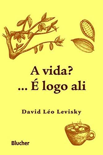 A vida?... É logo ali, livro de David Léo Levisky