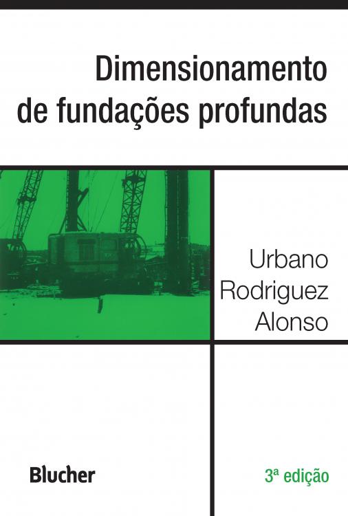 Dimensionamento de fundações profundas - 3ª edição, livro de Urbano Rodriquez Alonso