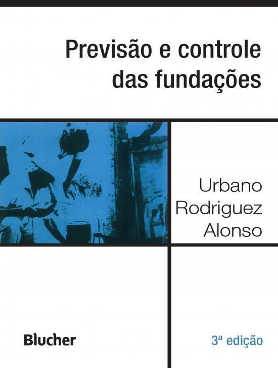 Previsão e controle das fundações - 3ª Edição, livro de Urbano Rodriguez Alonso