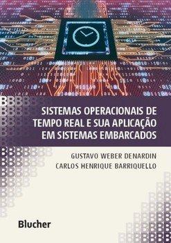 Sistemas operacionais de tempo real e sua aplicação em sistemas embarcados, livro de Gustavo Weber Denardin, Carlos Henrique Barriquello
