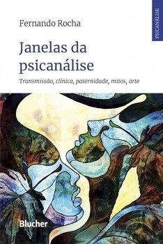 Janelas da psicanálise - Transmissão, clínica, paternidade, mitos, arte, livro de Fernando Rocha