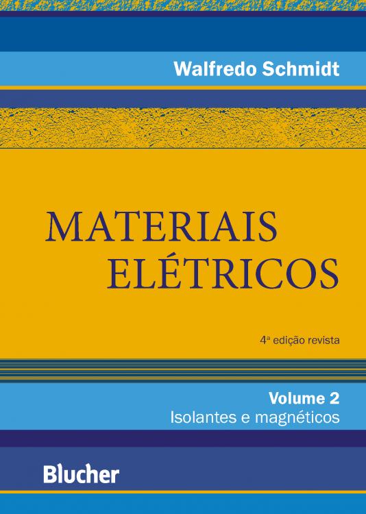 Materiais elétricos: Isolantes e magnéticos vol. 2 (4ª edição revista), livro de Walfredo Schmidt