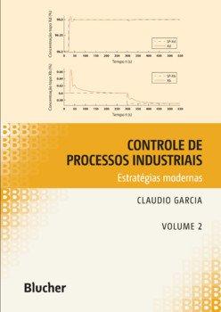 Controle de processos industriais - Estratégias modernas (vol. 2), livro de Claudio Garcia