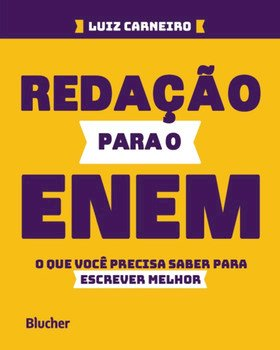 Redação para o ENEM - O que você precisa saber para escrever melhor, livro de Luiz Carneiro