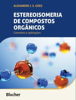 Estereoisomeria de compostos orgânicos - Conceitos e aplicações, livro de Alexandre J. S. Góes