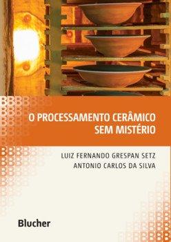 O processamento cerâmico sem mistério, livro de Luiz Fernando Grespan Setz, Antonio Carlos da Silva
