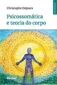 Psicossomática e teoria do corpo, livro de Christophe Dejours