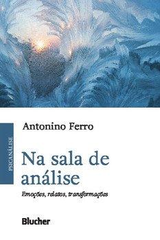 Na sala de análise. Emoções, relatos, transformações, livro de Antonino Ferro