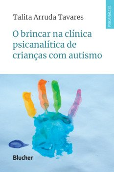 O brincar na clínica psicanalítica de crianças com autismo, livro de Talita Arruda Tavares