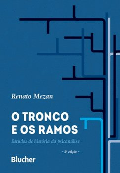O tronco e os ramos. Estudos de história da psicanálise, livro de Renato Mezan