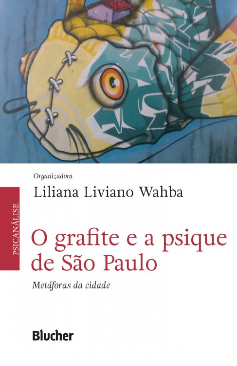 O grafite e a psique de São Paulo - Metáforas da cidade, livro de Liliana Liviano Wahba
