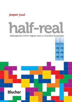 Half-Real - Videogames entre regras reais e mundos ficcionais, livro de Jesper Juul