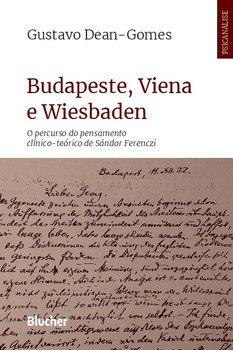 Budapeste, Viena e Wiesbaden - O percurso do pensamento clínico-teórico de Sándor Ferenczi, livro de Gustavo Dean-Gomes