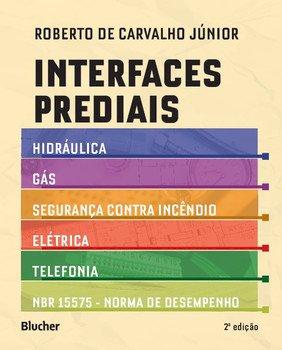 Interfaces prediais - Hidráulica, gás, segurança contra incêndio, elétrica, telefonia e NBR 15575: norma de desempenho, livro de Roberto de Carvalho Júnior