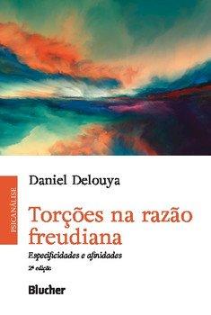 Torções na razão freudiana - Especificidades e afinidades (2ª edição), livro de Daniel Delouya