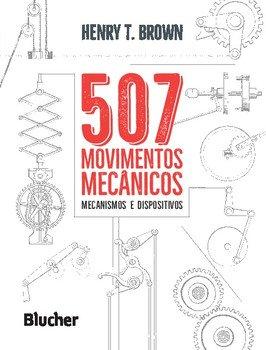 507 movimentos mecânicos - Mecanismos e dispositivos, livro de Henry T. Brown