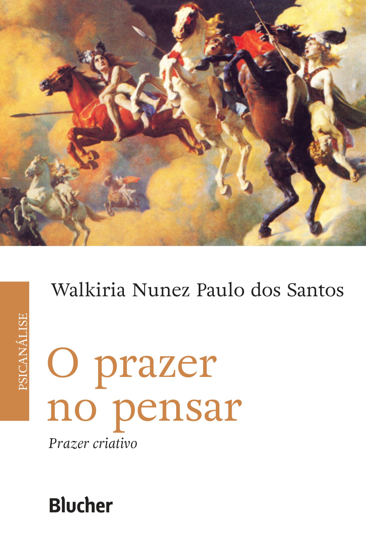 O prazer no pensar. Prazer criativo, livro de Walkiria Nunez Paulo dos Santos