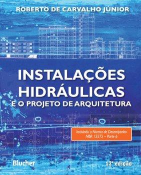 Instalações hidráulicas e o projeto de arquitetura (12ª edição), livro de Roberto de Carvalho Júnior