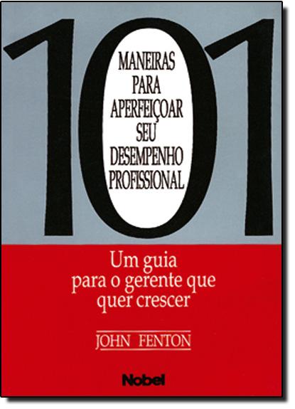 101 Maneiras Para Aperfecoar Seu Desempenho Profissional, livro de FENTON, JOHN