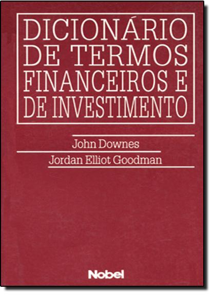 DICIONARIO DE TERMOS FINANCEIROS E DE INVESTIMENTO, livro de DOWNES