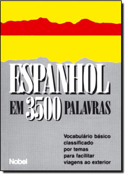Espanhol: em 3500 Palavras - Vocabulário Básico Classificado por Temas Para Facilitar Viagens ao Exterior, livro de Thierry Belhassen
