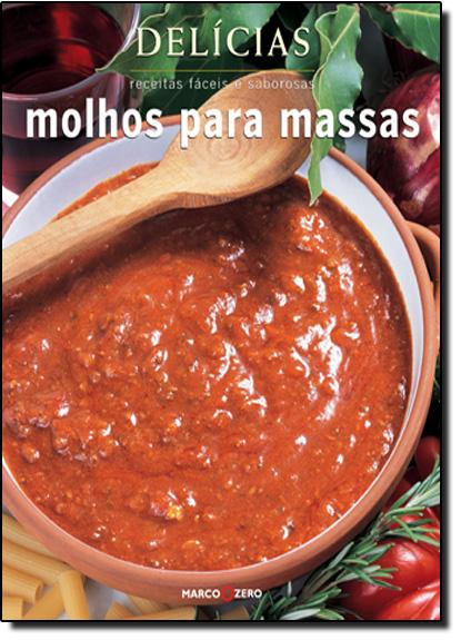 MOLHOS PARA MASSAS - RECEITAS FACEIS E SABORAS - SERIE DELICIAS, livro de BOOKS