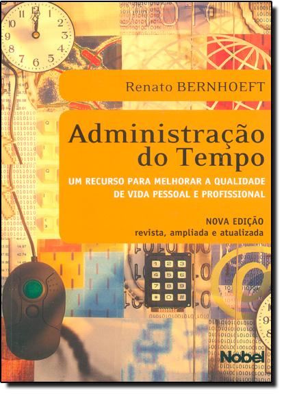 Administração do Tempo: Um Recurso Para Melhorar a Qualidade de Vida Pessoal e Profissional, livro de Rosa Elvira Alba De Bernhoeft