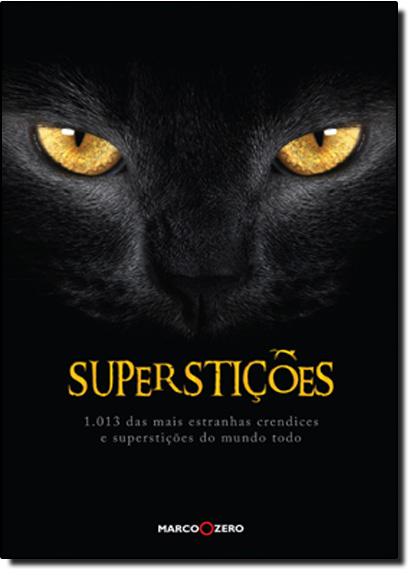 Superstições: 1013 das Mais Estranhas Crendices e Superstições do Mundo Todo, livro de Déborah Murrell