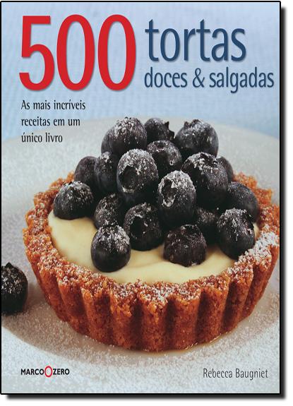 500 Tortas Doces e Salgadas, livro de Rebecca Baugniet