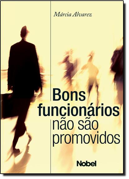 Bons Funcionários Não São Promovidos, livro de Márcia Alvarez