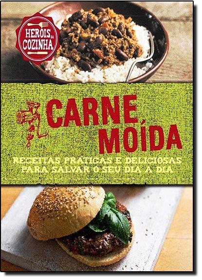 Carne Moída: Receitas Práticas e Deliciosas Para Salvar o Seu Dia a Dia - Coleção Heróis da Cozinha, livro de Beverly Le Blanc