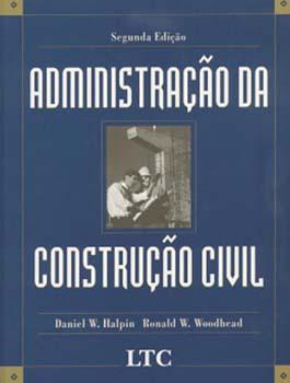 Administração da construção civil - 2ª edição, livro de Daniel W. Halpin, Ronald W. Woodhead