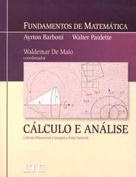 Cálculo e análise - Cálculo diferencial e integral a uma variável, livro de Ayrton Barboni, Waldemar De Maio, Walter Paulette