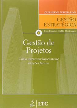 Gestão de projetos - Como estruturar logicamente as ações futuras, livro de Guilherme Pereira Lima, Eraldo Montenegro