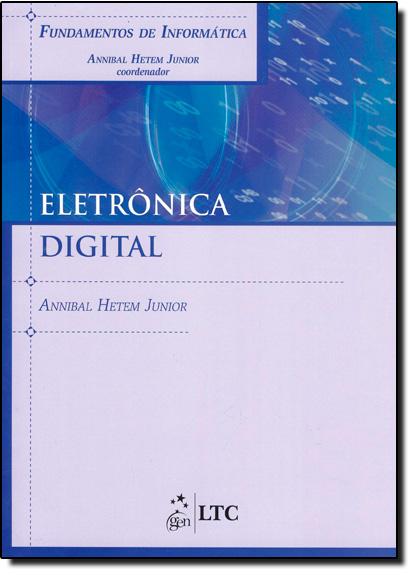 Fundamentos de Informática: Eletrônica Digital, livro de Annibal Hetem Junior