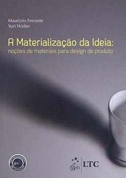 A materialização da ideia - Noções de materiais para design de produto, livro de Maurizio Ferrante, Yuri Walter